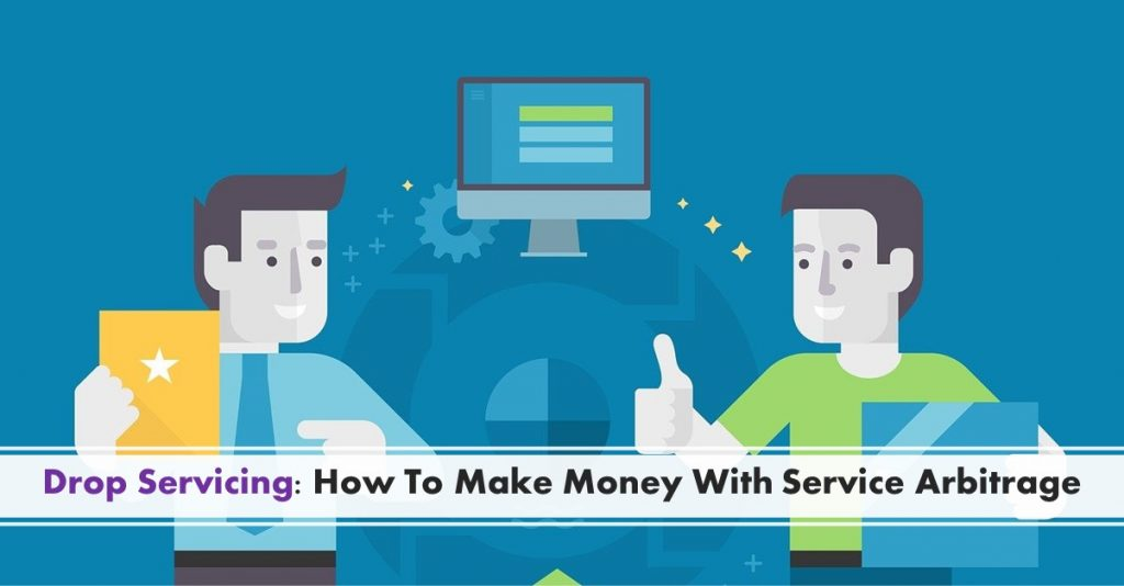 Drop Servicing_ How To Make Money With Service Arbitrage